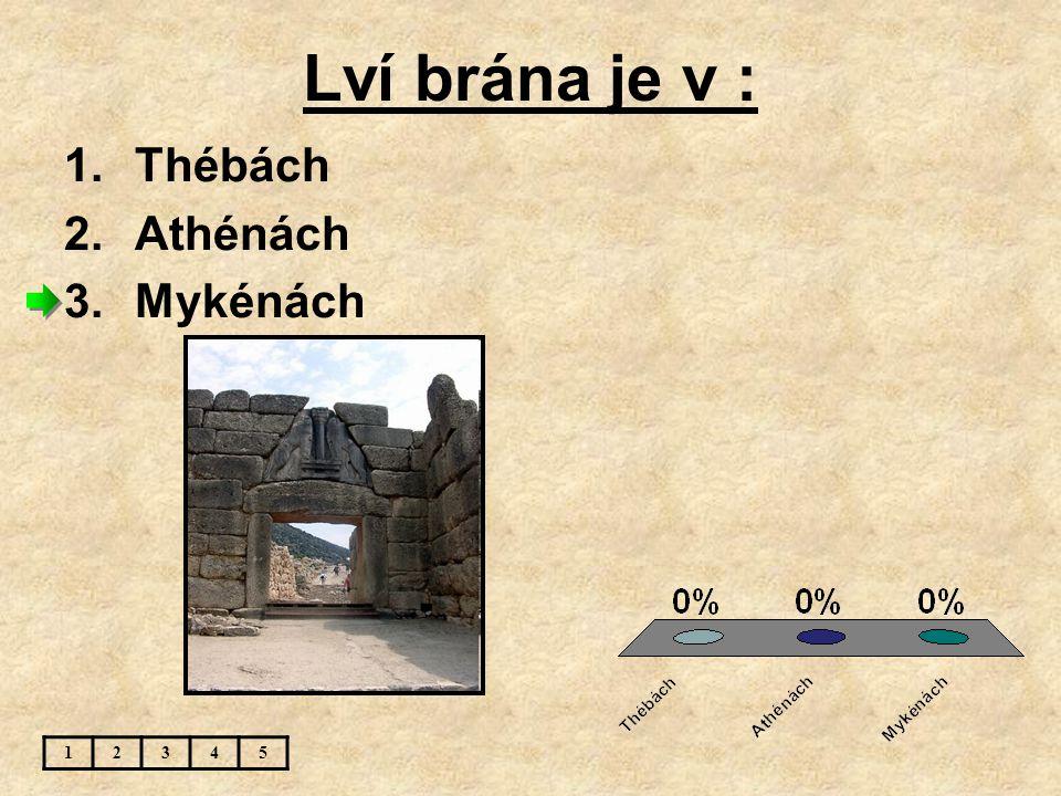 Lví brána je v : Thébách Athénách Mykénách 1 2 3 4 5