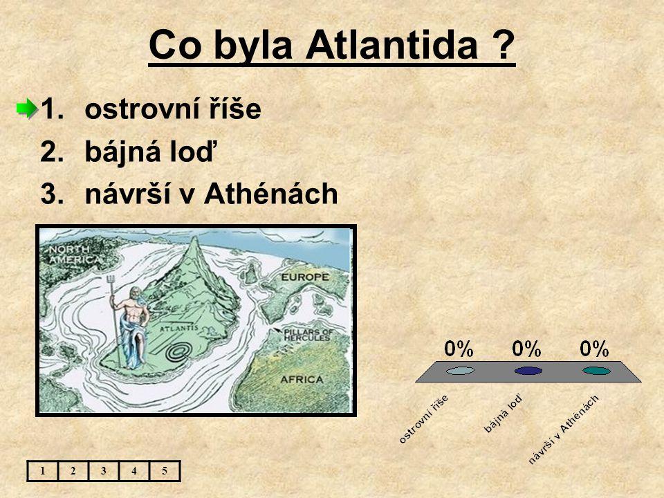 Co byla Atlantida ostrovní říše bájná loď návrší v Athénách 1 2 3 4