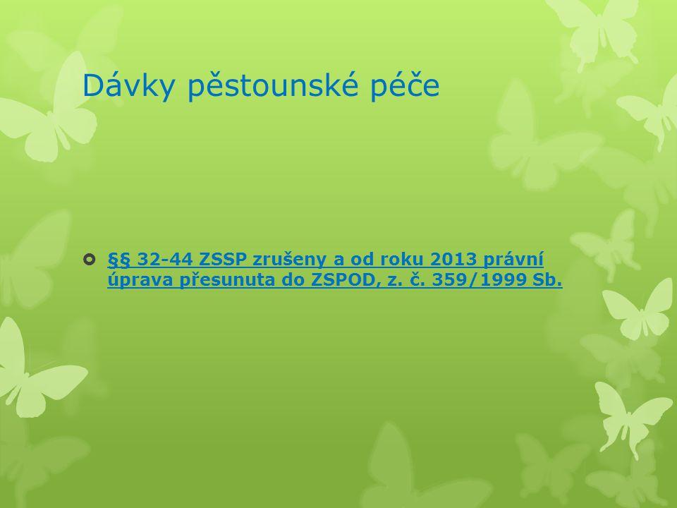 Dávky pěstounské péče §§ 32-44 ZSSP zrušeny a od roku 2013 právní úprava přesunuta do ZSPOD, z.