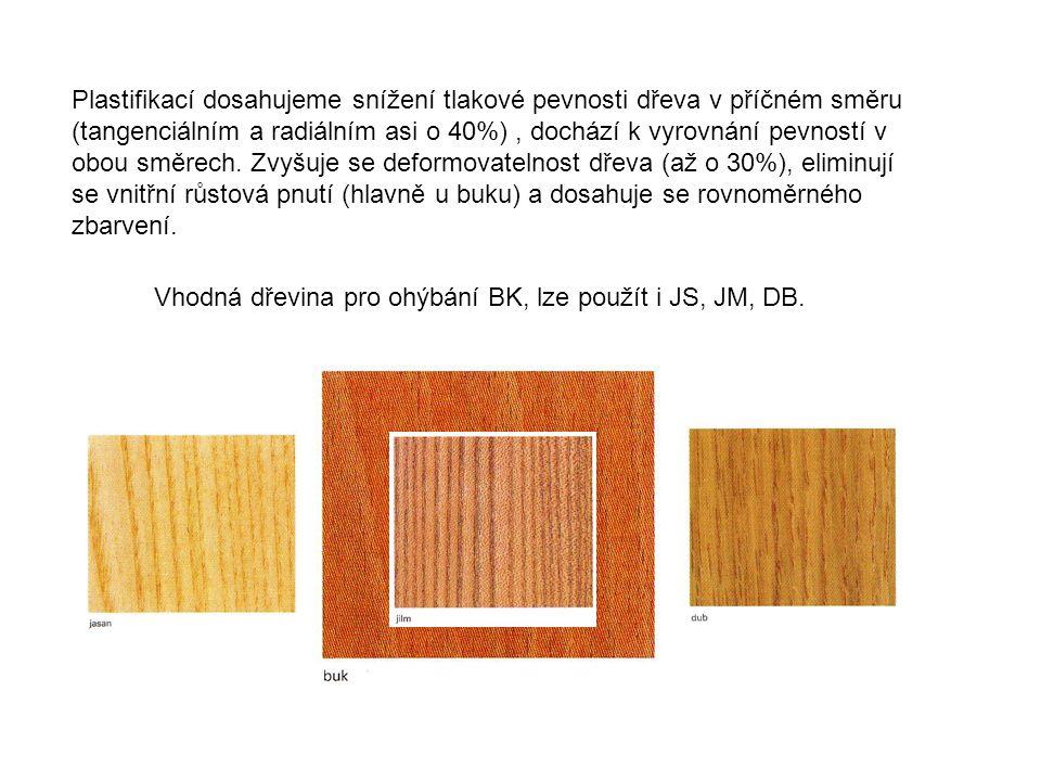 Plastifikací dosahujeme snížení tlakové pevnosti dřeva v příčném směru (tangenciálním a radiálním asi o 40%) , dochází k vyrovnání pevností v obou směrech. Zvyšuje se deformovatelnost dřeva (až o 30%), eliminují se vnitřní růstová pnutí (hlavně u buku) a dosahuje se rovnoměrného zbarvení.