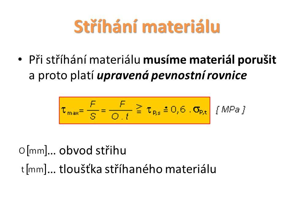 Stříhání materiálu Při stříhání materiálu musíme materiál porušit a proto platí upravená pevnostní rovnice.