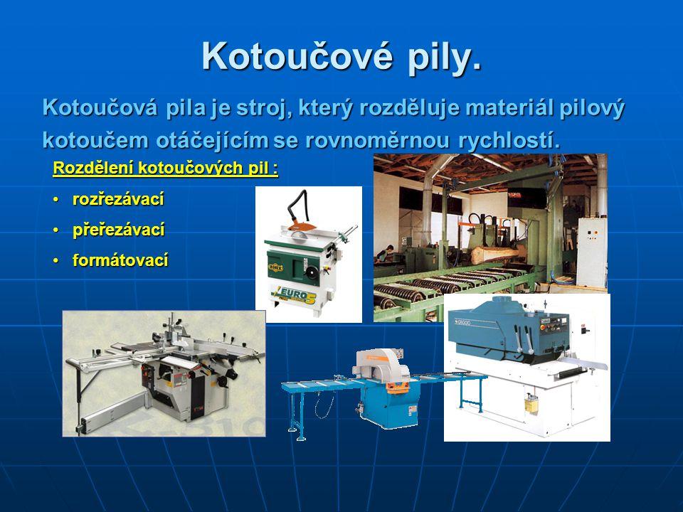 Kotoučové pily. Kotoučová pila je stroj, který rozděluje materiál pilový. kotoučem otáčejícím se rovnoměrnou rychlostí.