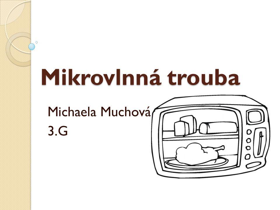 Mikrovlnná trouba Michaela Muchová 3.G