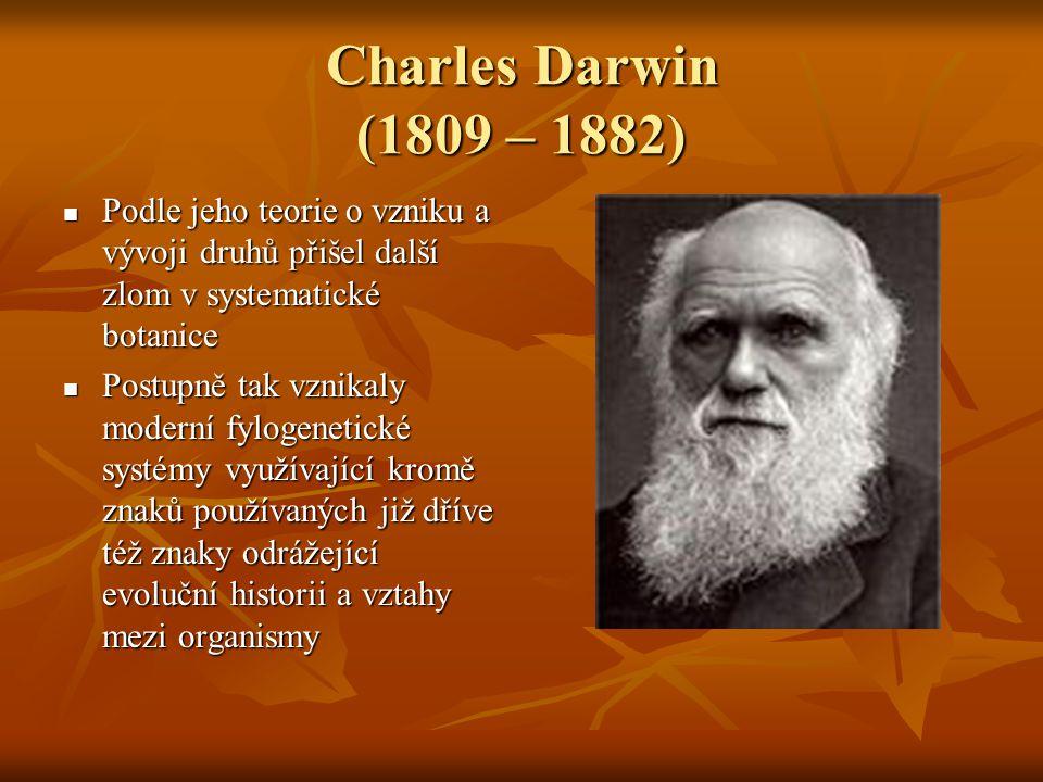 Charles Darwin (1809 – 1882) Podle jeho teorie o vzniku a vývoji druhů přišel další zlom v systematické botanice.
