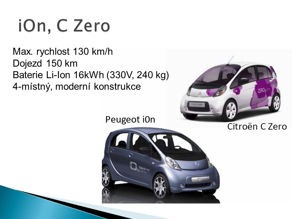 iOn, C Zero Max. rychlost 130 km/h Dojezd 150 km