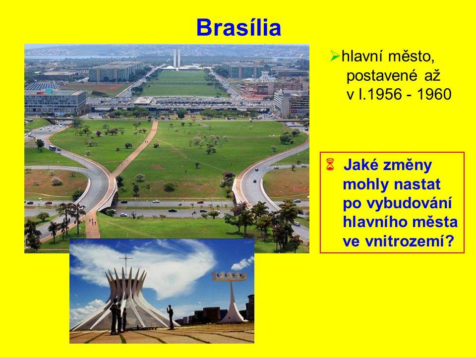 Brasília hlavní město, postavené až v l.1956 - 1960  Jaké změny
