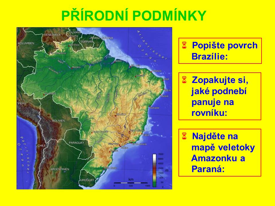 PŘÍRODNÍ PODMÍNKY  Popište povrch Brazílie:  Zopakujte si,