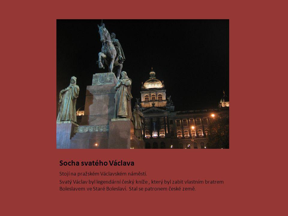 Socha svatého Václava Stojí na pražském Václavském náměstí.
