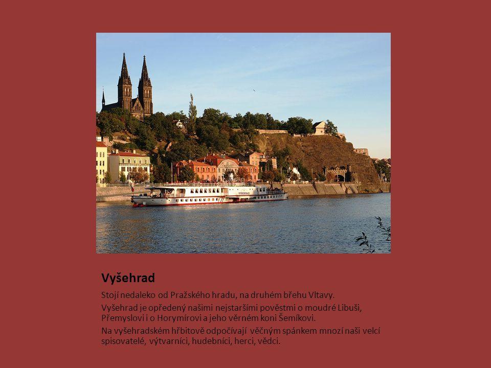 Vyšehrad Stojí nedaleko od Pražského hradu, na druhém břehu Vltavy.