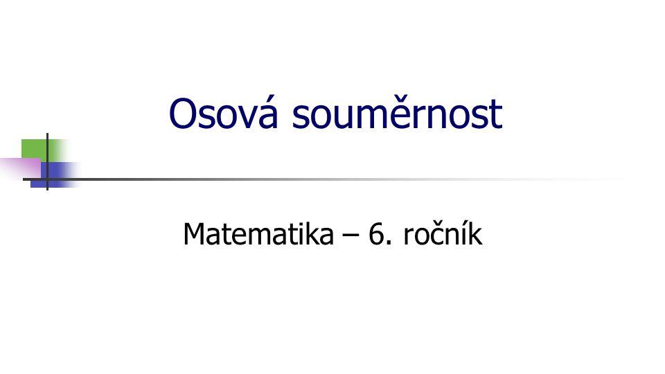 * 16. 7. 1996 Osová souměrnost Matematika – 6. ročník *