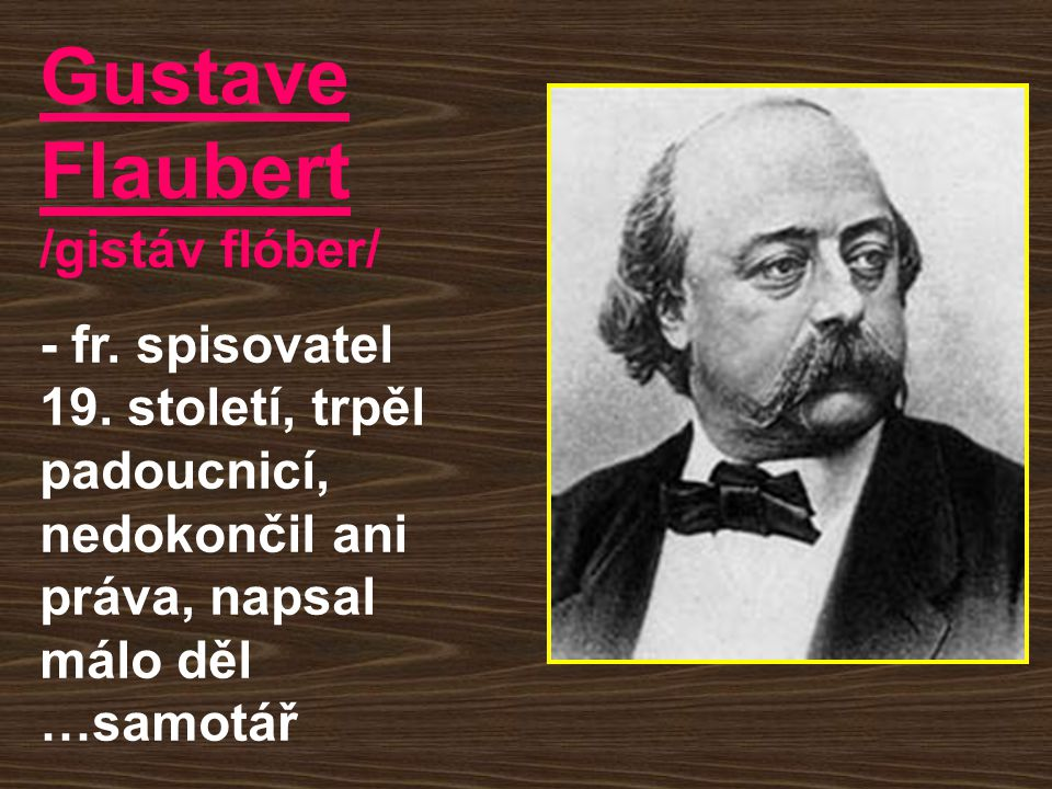 Gustave Flaubert /gistáv flóber/