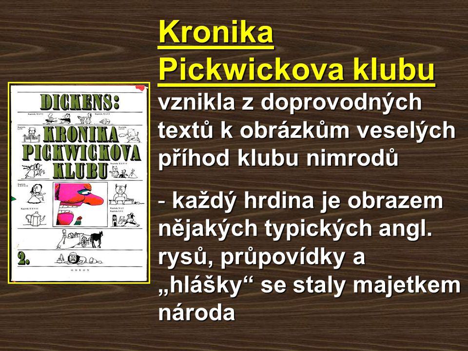 Kronika Pickwickova klubu vznikla z doprovodných textů k obrázkům veselých příhod klubu nimrodů
