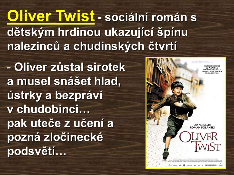 Oliver Twist - sociální román s dětským hrdinou ukazující špínu nalezinců a chudinských čtvrtí