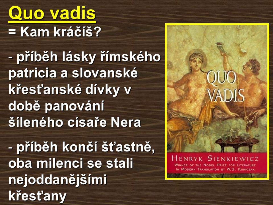 Quo vadis = Kam kráčíš příběh lásky římského patricia a slovanské křesťanské dívky v době panování šíleného císaře Nera.