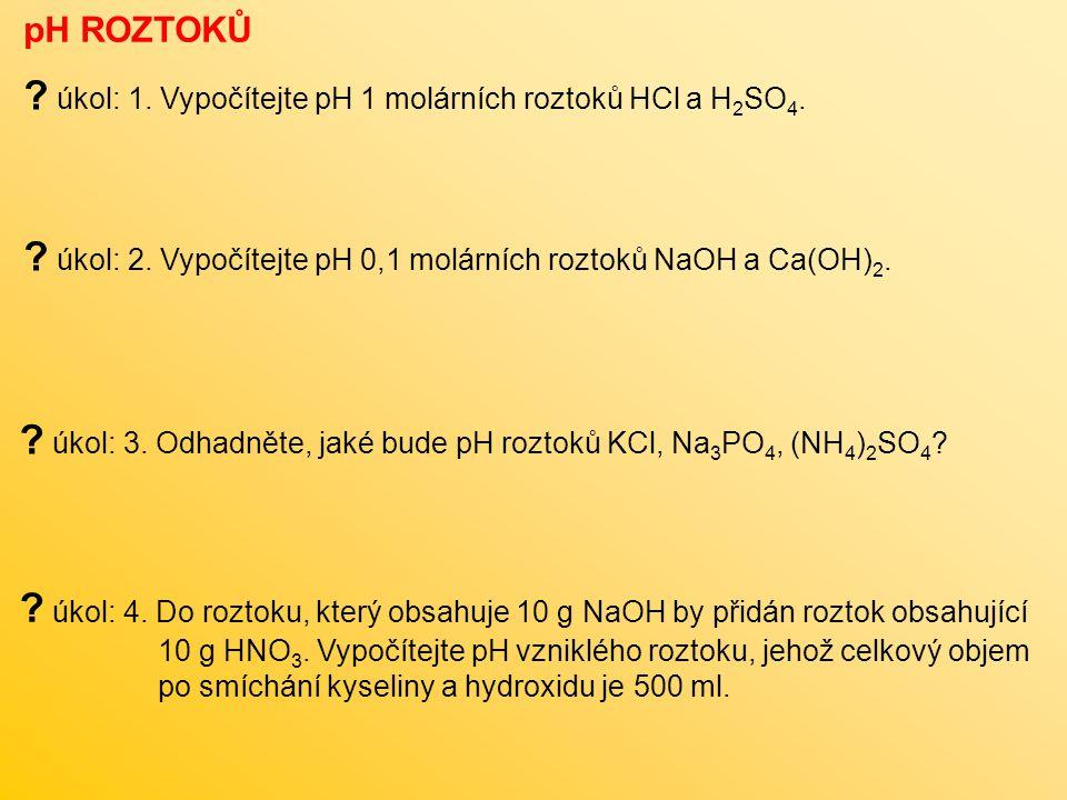 úkol: 1. Vypočítejte pH 1 molárních roztoků HCl a H2SO4.