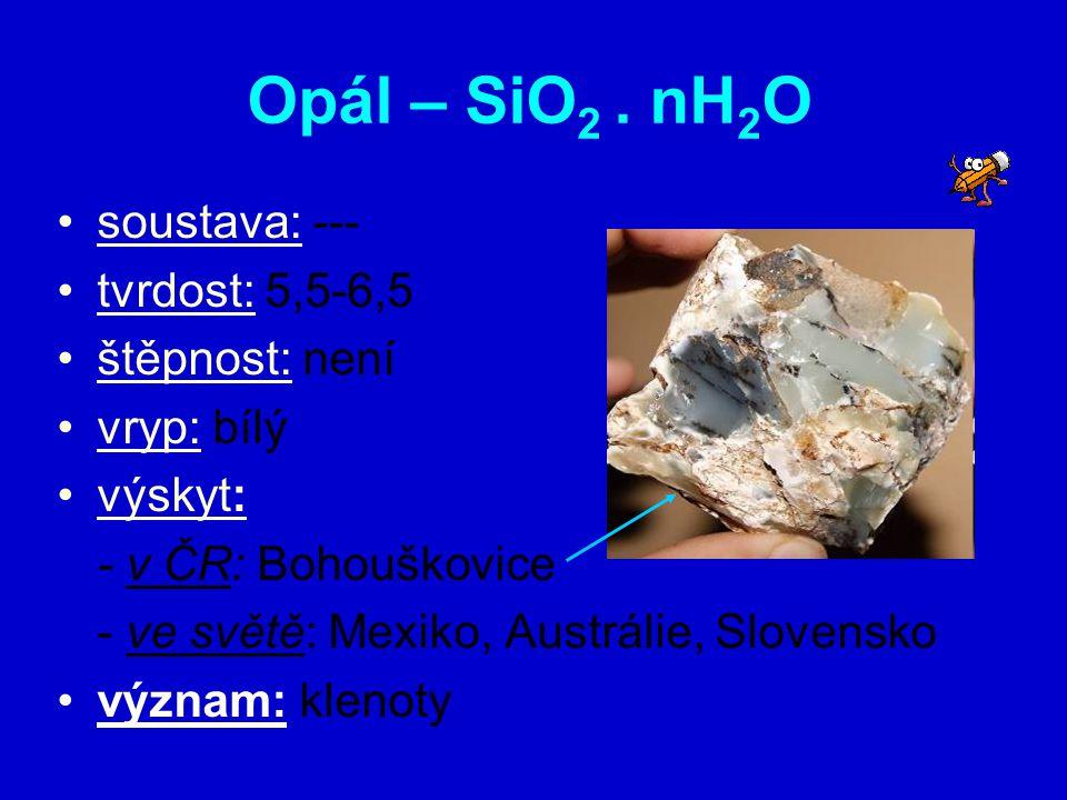 Opál – SiO2 . nH2O soustava: --- tvrdost: 5,5-6,5 štěpnost: není