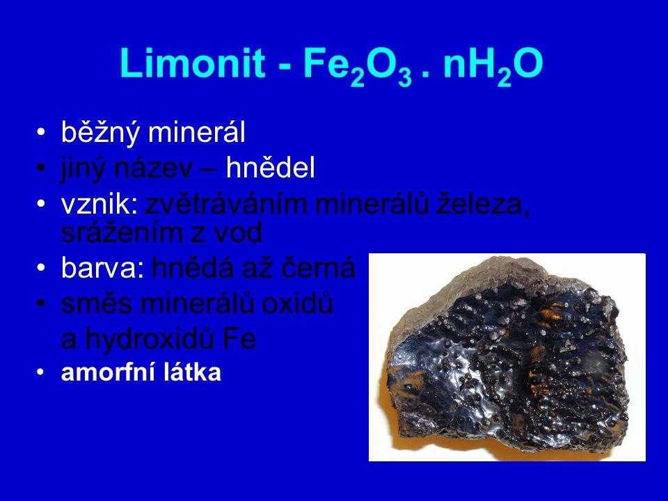 Limonit - Fe2O3 . nH2O běžný minerál jiný název – hnědel