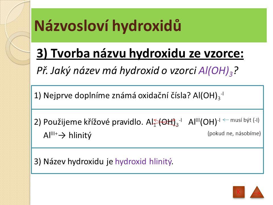 Názvosloví hydroxidů 3) Tvorba názvu hydroxidu ze vzorce:
