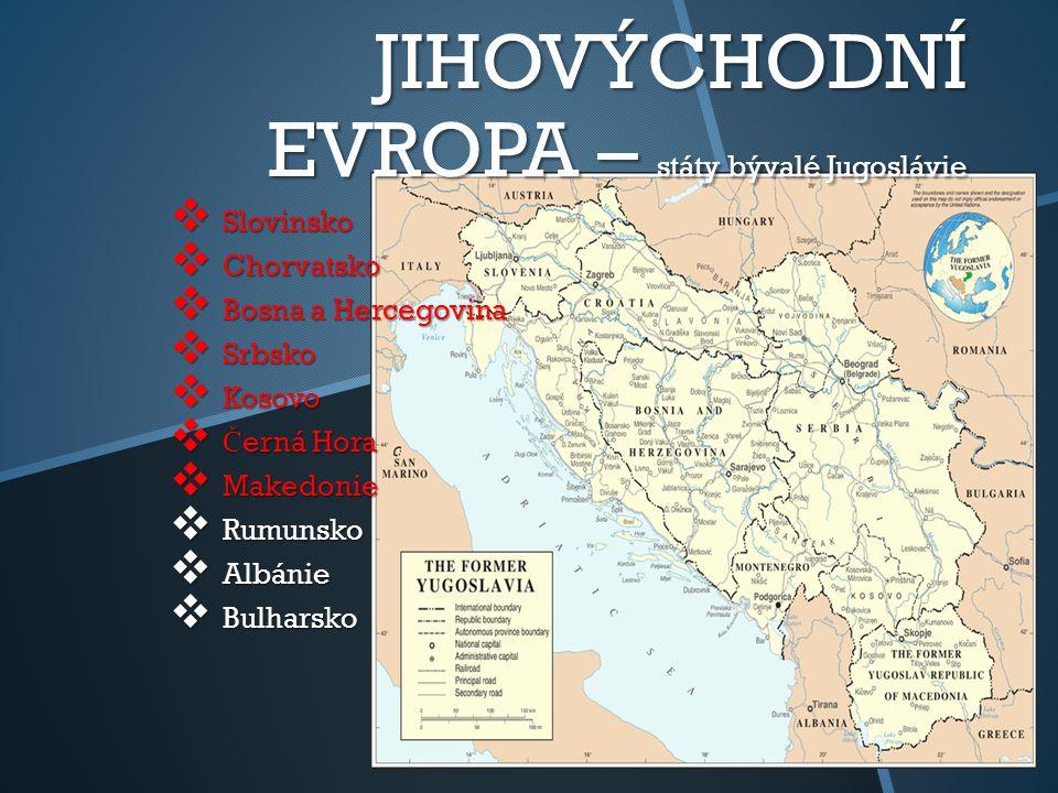 JIHOVÝCHODNÍ EVROPA – státy bývalé Jugoslávie