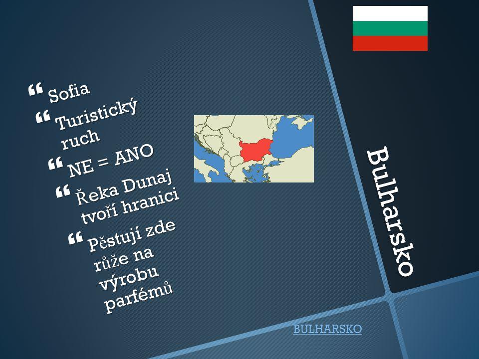 Bulharsko Sofia Turistický ruch NE = ANO Řeka Dunaj tvoří hranici