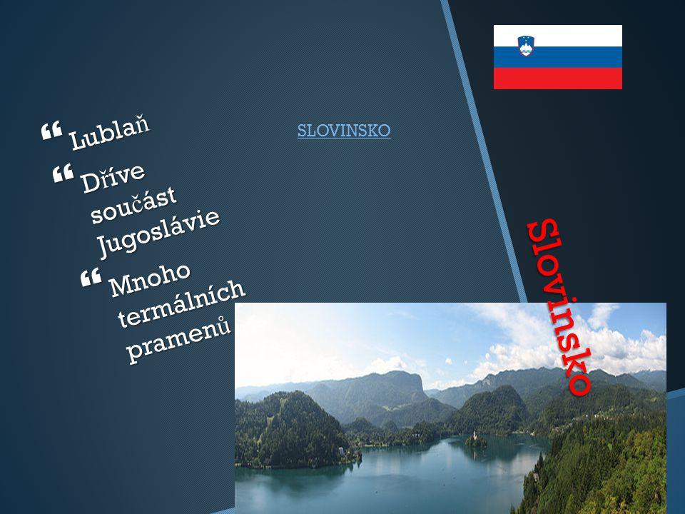 Slovinsko Lublaň Dříve součást Jugoslávie Mnoho termálních pramenů