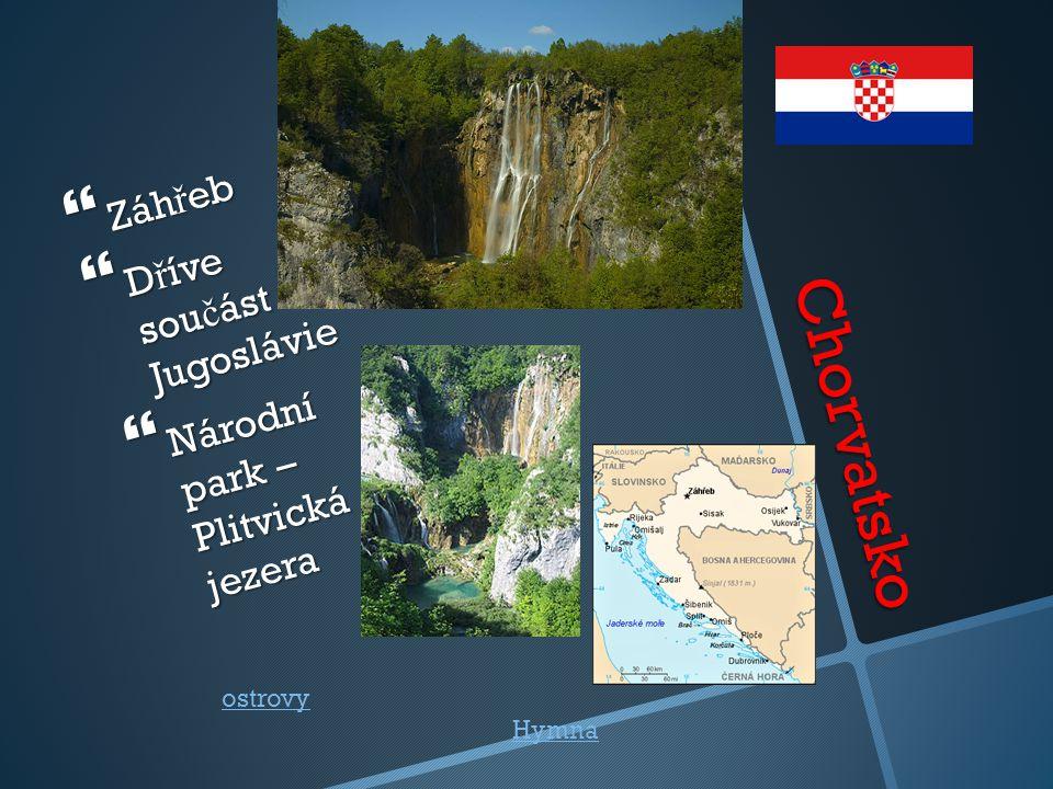 Chorvatsko Záhřeb Dříve součást Jugoslávie