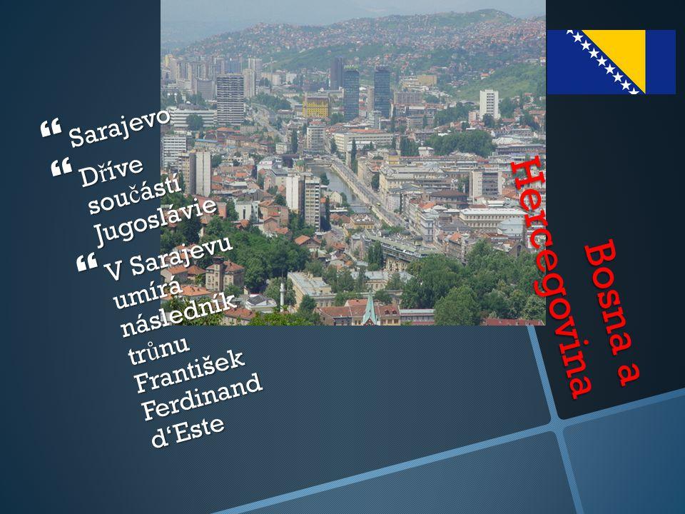 Bosna a Hercegovina Sarajevo Dříve součástí Jugoslávie