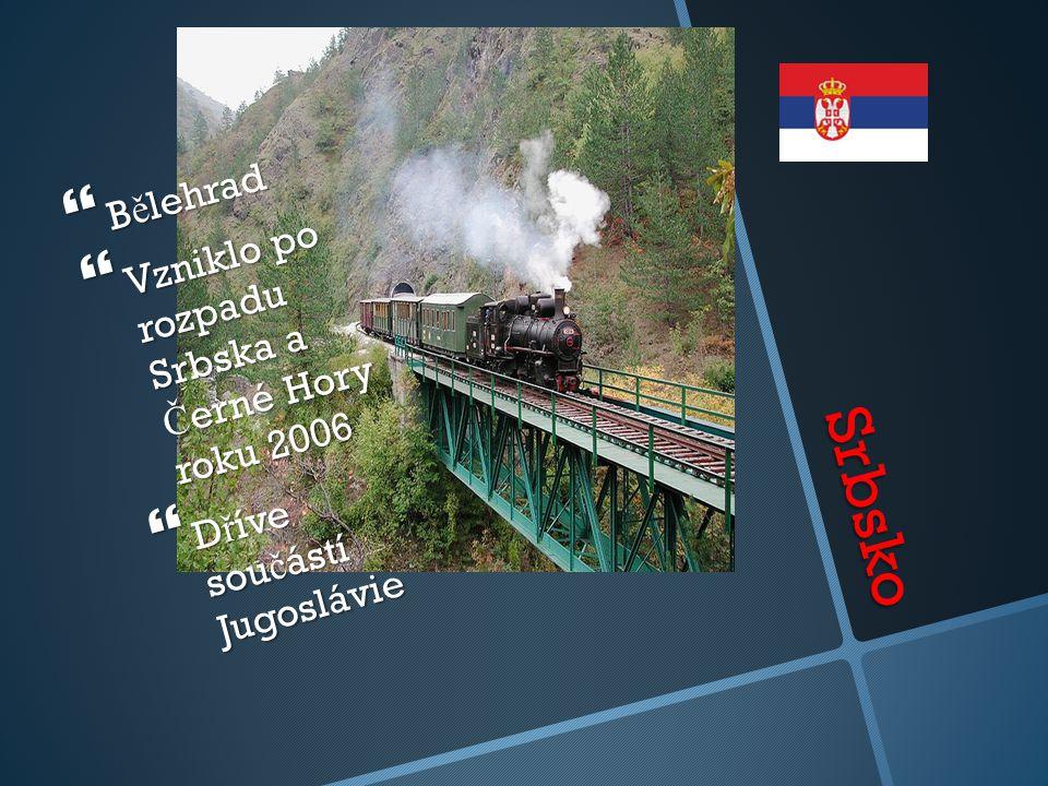 Srbsko Bělehrad Vzniklo po rozpadu Srbska a Černé Hory roku 2006
