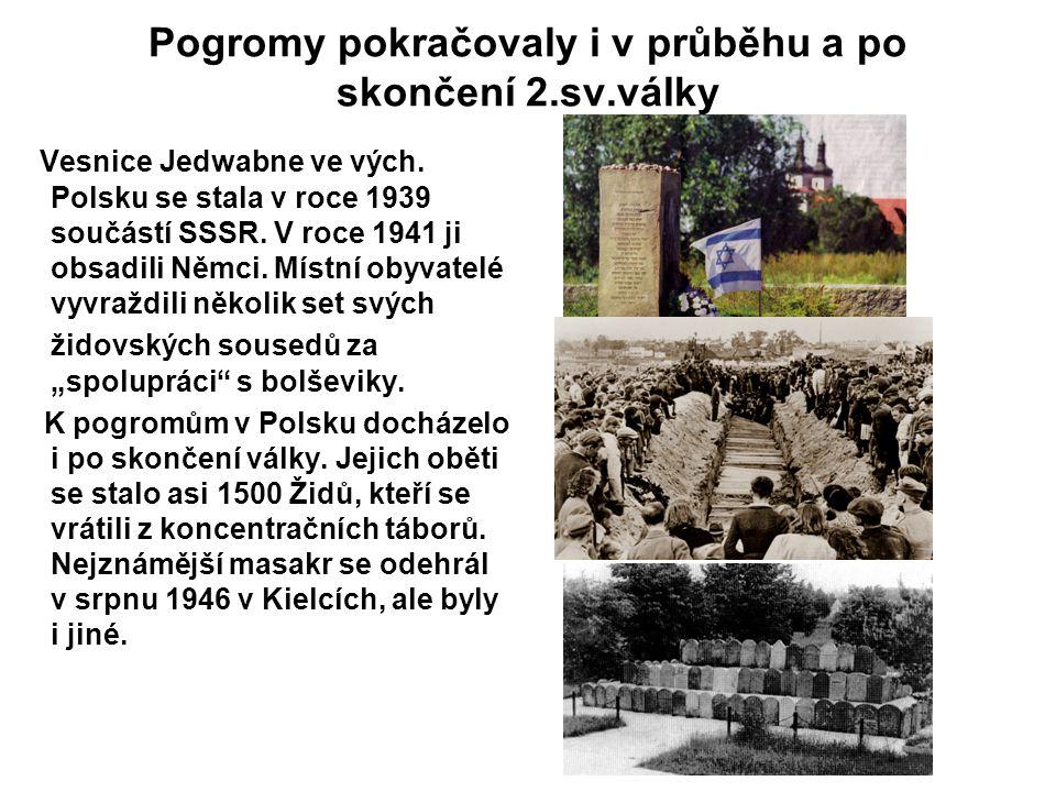 Pogromy pokračovaly i v průběhu a po skončení 2.sv.války