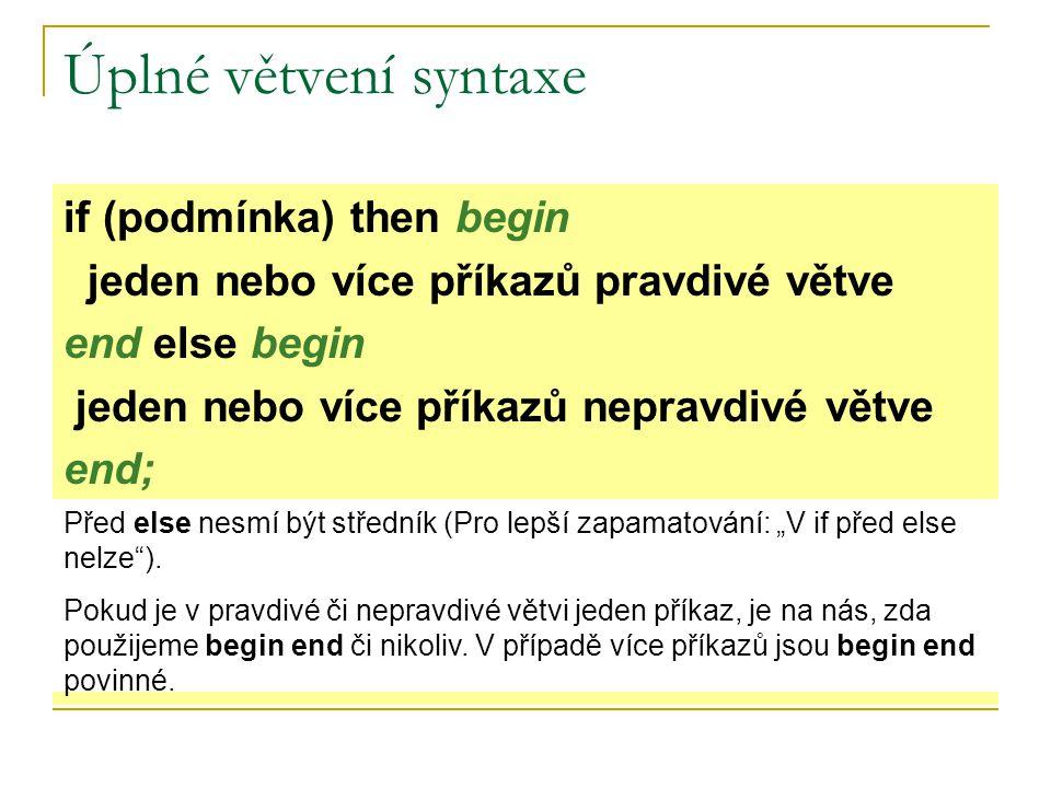 Úplné větvení syntaxe if (podmínka) then begin