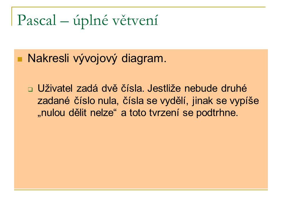 Pascal – úplné větvení Nakresli vývojový diagram.