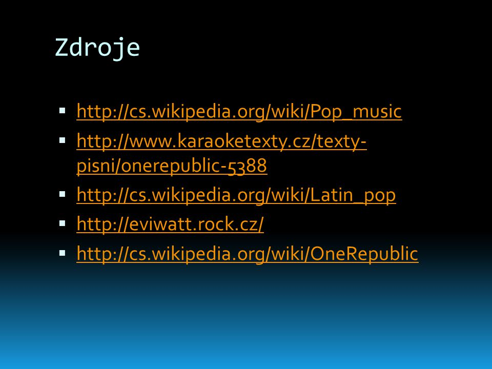 Zdroje http://cs.wikipedia.org/wiki/Pop_music