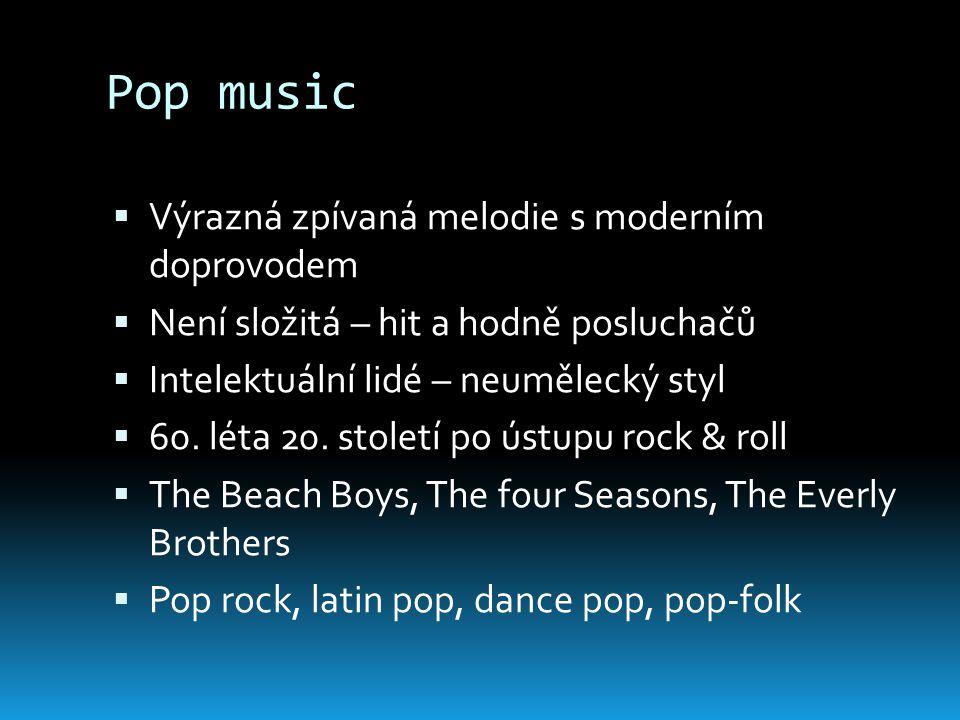Pop music Výrazná zpívaná melodie s moderním doprovodem
