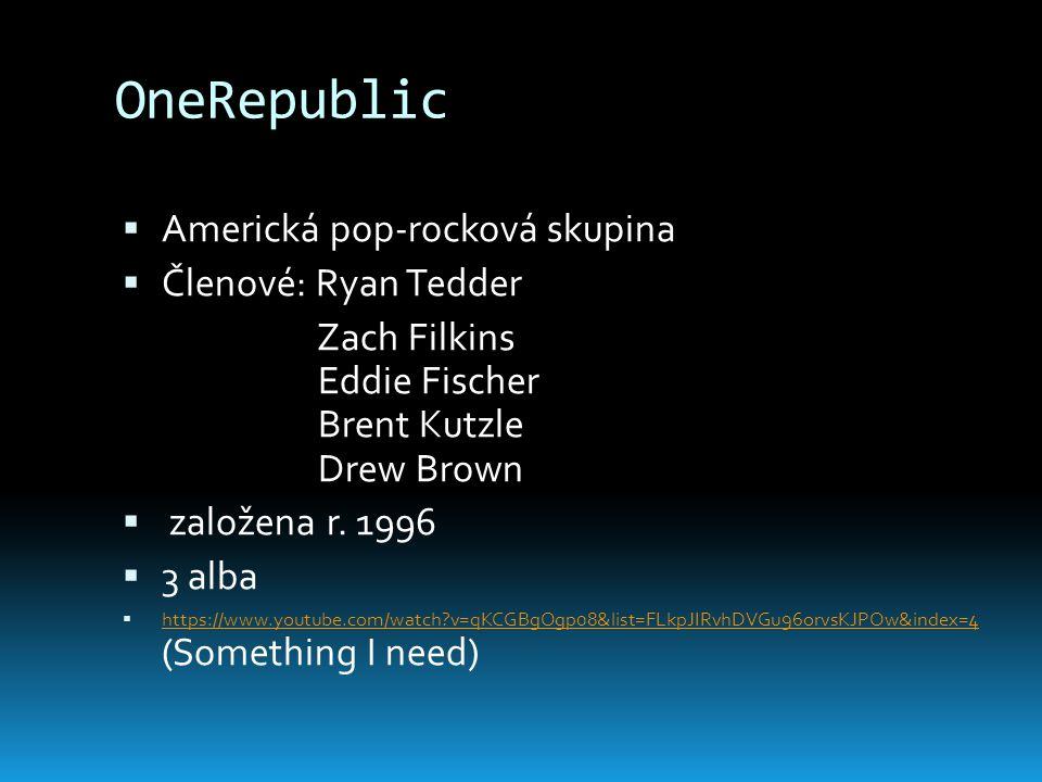 OneRepublic Americká pop-rocková skupina Členové: Ryan Tedder