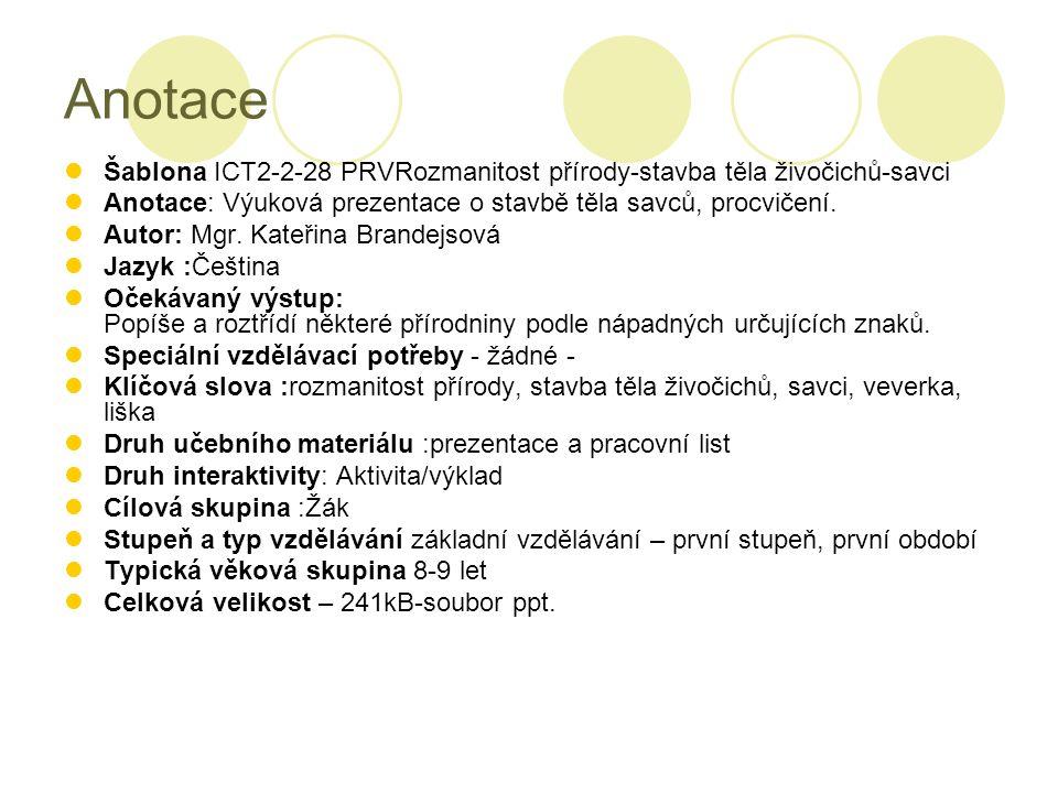 Anotace Šablona ICT2-2-28 PRVRozmanitost přírody-stavba těla živočichů-savci. Anotace: Výuková prezentace o stavbě těla savců, procvičení.