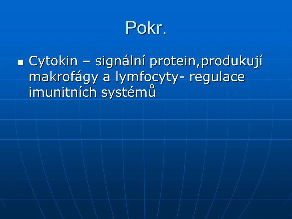 Pokr. Cytokin – signální protein,produkují makrofágy a lymfocyty- regulace imunitních systémů