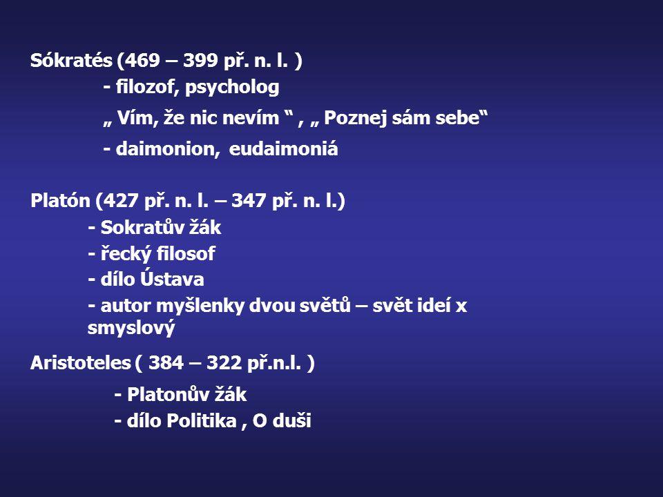 """Sókratés (469 – 399 př. n. l. ) - filozof, psycholog. """" Vím, že nic nevím , """" Poznej sám sebe - daimonion, eudaimoniá."""