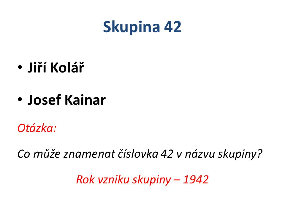 Skupina 42 Jiří Kolář Josef Kainar Otázka: