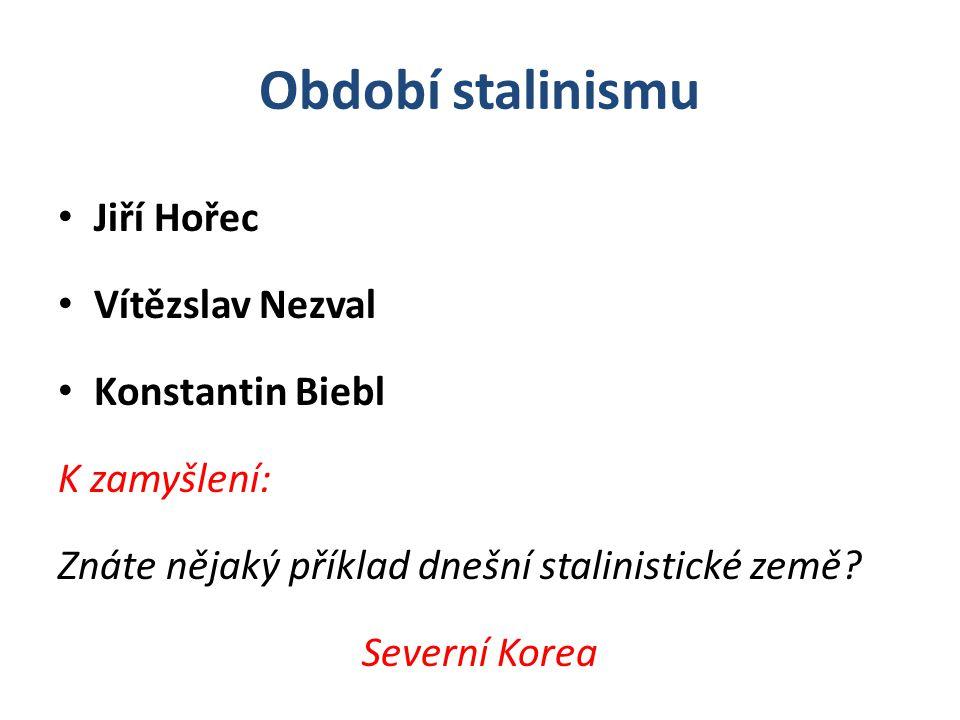 Období stalinismu Jiří Hořec Vítězslav Nezval Konstantin Biebl