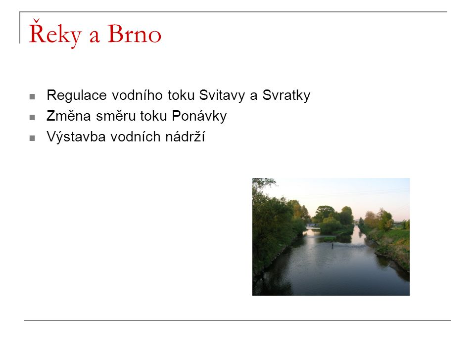 Řeky a Brno Regulace vodního toku Svitavy a Svratky