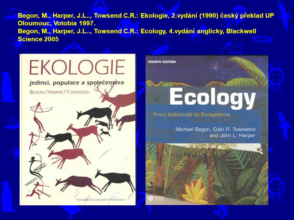 Begon, M. , Harper, J. L. , Towsend C. R. : Ekologie, 2
