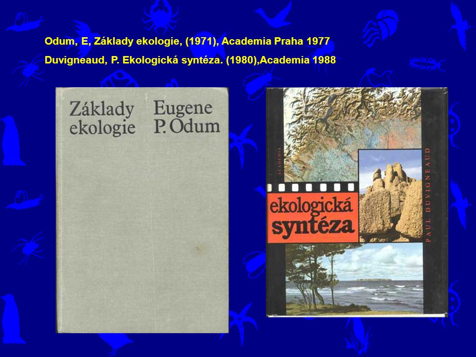 Odum, E, Základy ekologie, (1971), Academia Praha 1977