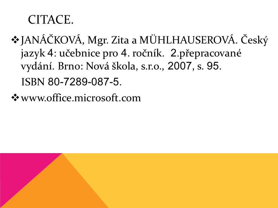 CITACE. JANÁČKOVÁ, Mgr. Zita a MÜHLHAUSEROVÁ. Český jazyk 4: učebnice pro 4. ročník. 2.přepracované vydání. Brno: Nová škola, s.r.o., 2007, s. 95.