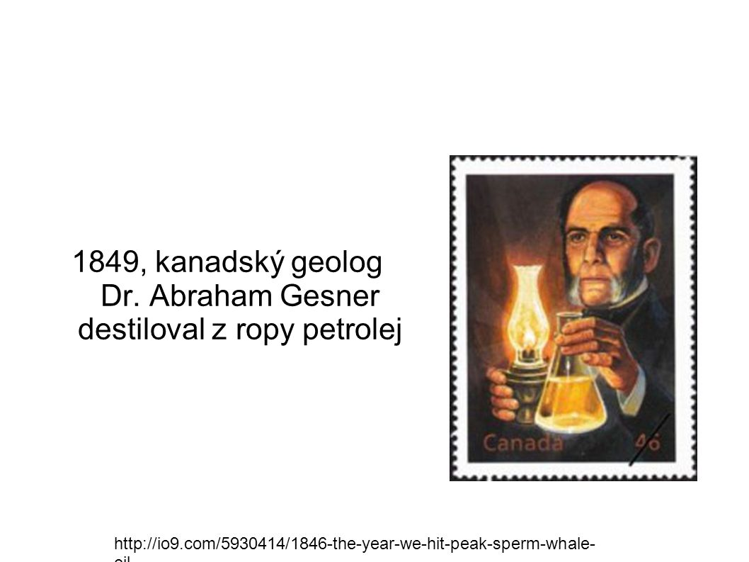 1849, kanadský geolog Dr. Abraham Gesner destiloval z ropy petrolej
