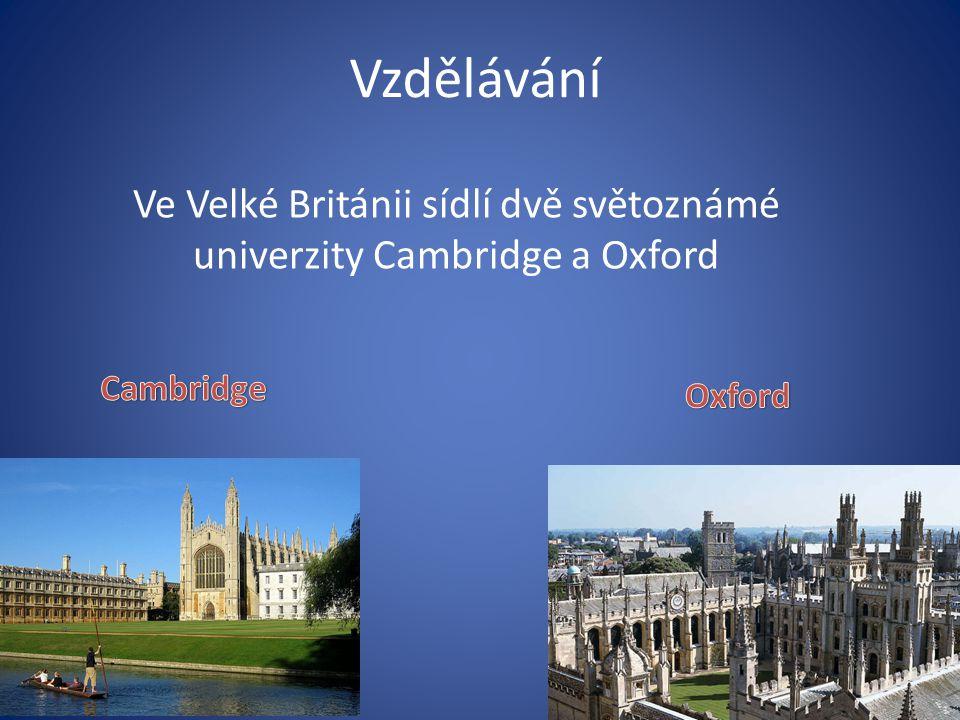 Ve Velké Británii sídlí dvě světoznámé univerzity Cambridge a Oxford
