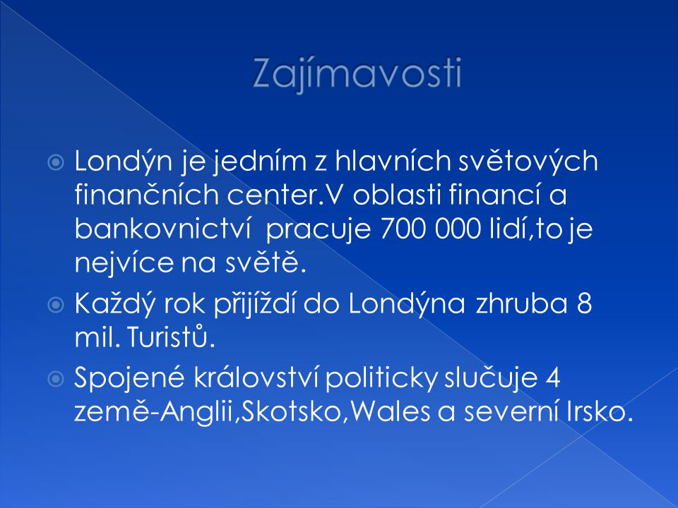 Zajímavosti Londýn je jedním z hlavních světových finančních center.V oblasti financí a bankovnictví pracuje 700 000 lidí,to je nejvíce na světě.