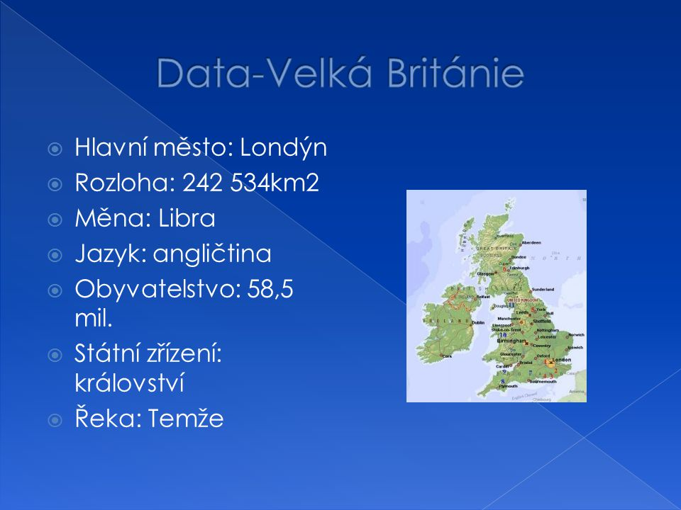 Data-Velká Británie Hlavní město: Londýn Rozloha: 242 534km2