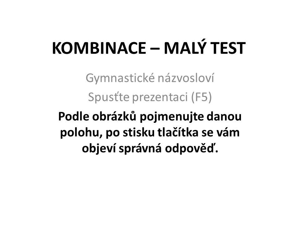KOMBINACE – MALÝ TEST Gymnastické názvosloví Spusťte prezentaci (F5)