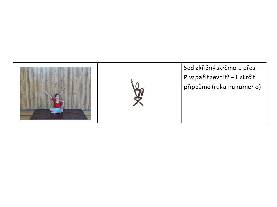 Sed zkřižný skrčmo L přes – P vzpažit zevnitř – L skrčit připažmo (ruka na rameno)