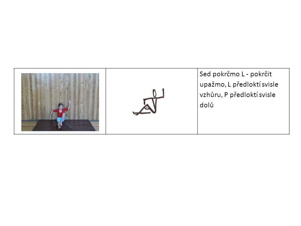 Sed pokrčmo L - pokrčit upažmo, L předloktí svisle vzhůru, P předloktí svisle dolů